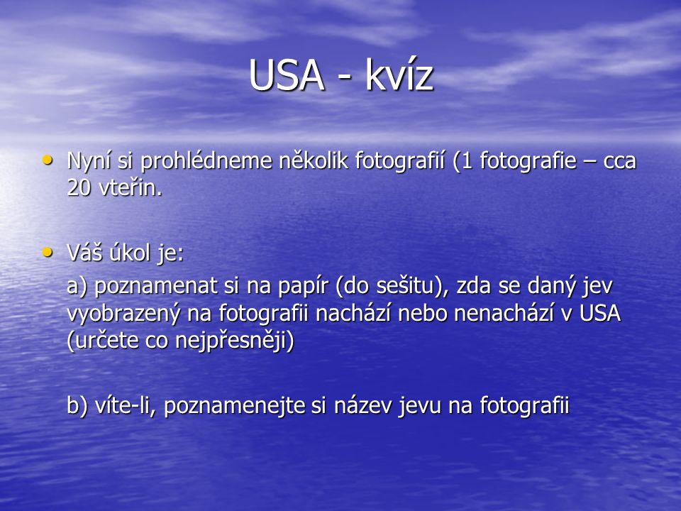 USA - kvíz Nyní si prohlédneme několik fotografií (1 fotografie – cca 20 vteřin. Nyní si prohlédneme několik fotografií (1 fotografie – cca 20 vteřin.