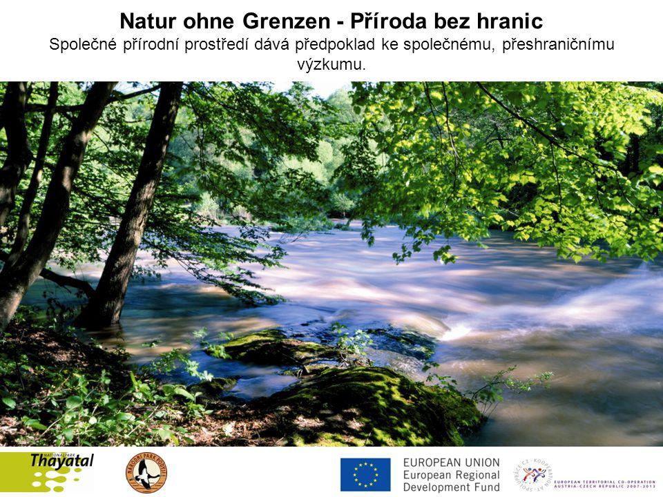 Natur ohne Grenzen - Příroda bez hranic Společné přírodní prostředí dává předpoklad ke společnému, přeshraničnímu výzkumu.