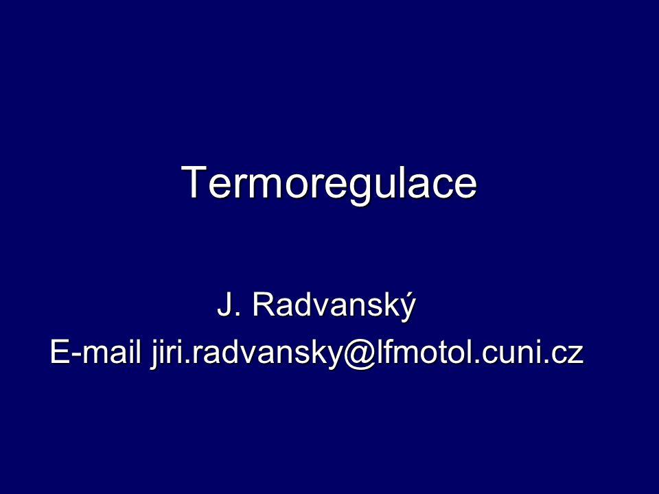 Termoregulace J. Radvanský E-mail jiri.radvansky@lfmotol.cuni.cz