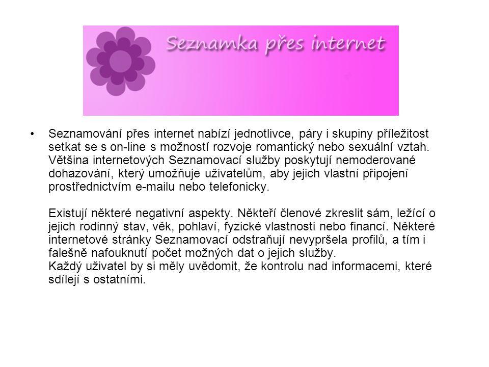 Seznamování přes internet nabízí jednotlivce, páry i skupiny příležitost setkat se s on-line s možností rozvoje romantický nebo sexuální vztah. Většin
