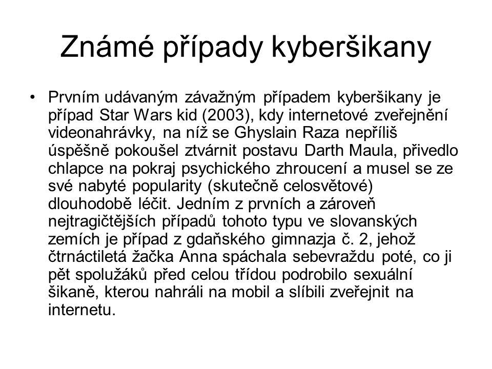 Známé případy kyberšikany Prvním udávaným závažným případem kyberšikany je případ Star Wars kid (2003), kdy internetové zveřejnění videonahrávky, na n