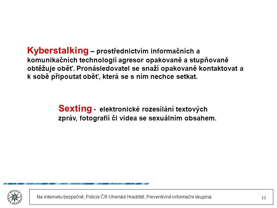Na internetu bezpečně, Policie ČR Uherské Hradiště, Preventivně informační skupina 11 Kyberstalking – prostřednictvím informačních a komunikačních technologií agresor opakovaně a stupňovaně obtěžuje oběť.