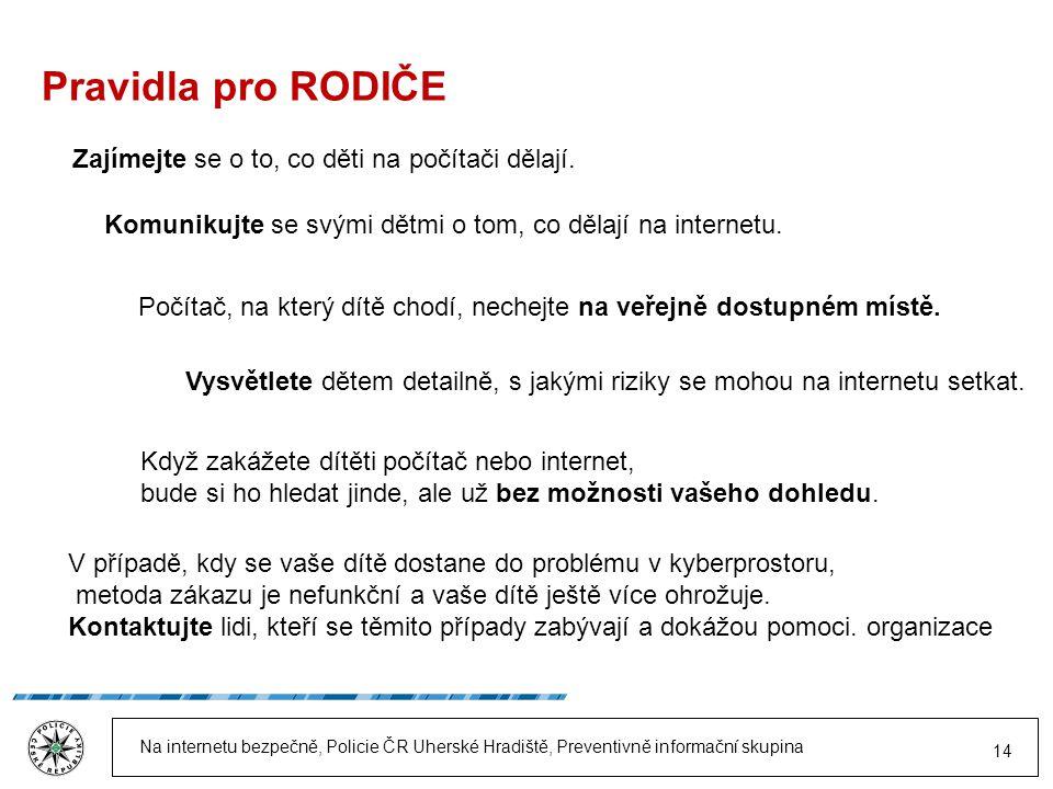 Na internetu bezpečně, Policie ČR Uherské Hradiště, Preventivně informační skupina 14 Pravidla pro RODIČE Komunikujte se svými dětmi o tom, co dělají na internetu.