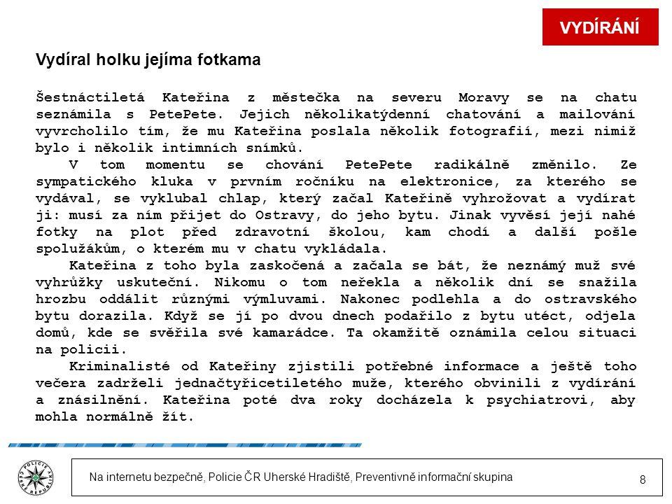 Na internetu bezpečně, Policie ČR Uherské Hradiště, Preventivně informační skupina 8 Vydíral holku jejíma fotkama Šestnáctiletá Kateřina z městečka na severu Moravy se na chatu seznámila s PetePete.