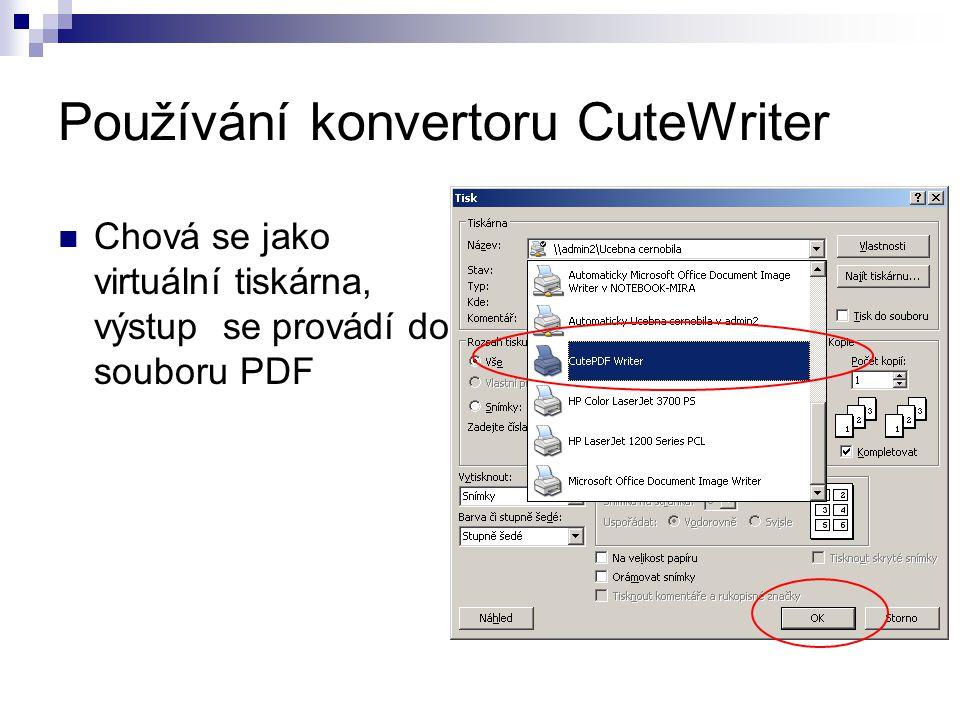 Používání konvertoru CuteWriter Chová se jako virtuální tiskárna, výstup se provádí do souboru PDF