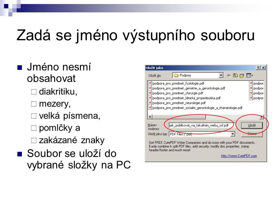 Zadá se jméno výstupního souboru Jméno nesmí obsahovat  diakritiku,  mezery,  velká písmena,  pomlčky a  zakázané znaky Soubor se uloží do vybrané složky na PC