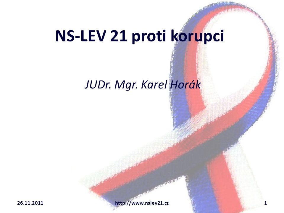 NS-LEV 21 proti korupci JUDr. Mgr. Karel Horák 26.11.2011http://www.nslev21.cz1