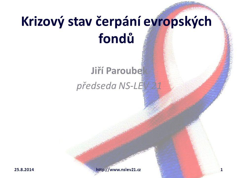 Krizový stav čerpání evropských fondů Jiří Paroubek předseda NS-LEV 21 25.8.2014http://www.nslev21.cz1