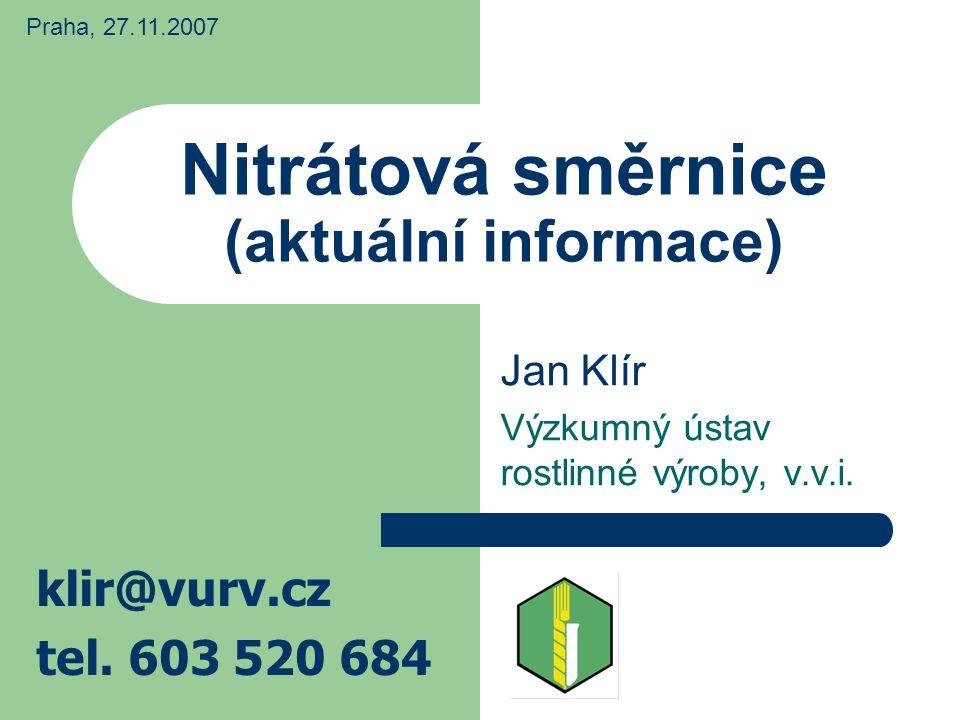 Nitrátová směrnice (aktuální informace) Jan Klír Výzkumný ústav rostlinné výroby, v.v.i. klir@vurv.cz tel. 603 520 684 Praha, 27.11.2007