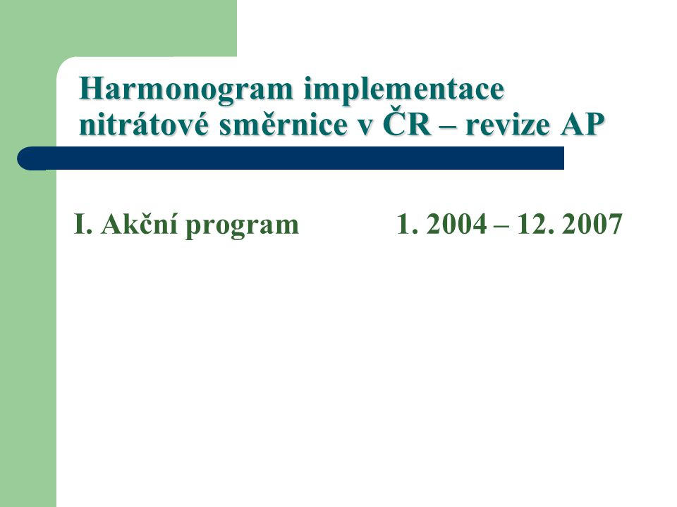Harmonogram implementace nitrátové směrnice v ČR – revize AP I. Akční program 1. 2004 – 12. 2007