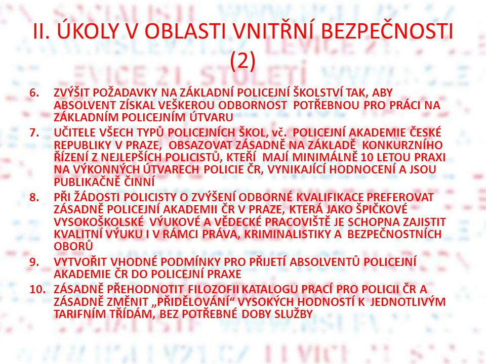 II. ÚKOLY V OBLASTI VNITŘNÍ BEZPEČNOSTI (2) 6.ZVÝŠIT POŽADAVKY NA ZÁKLADNÍ POLICEJNÍ ŠKOLSTVÍ TAK, ABY ABSOLVENT ZÍSKAL VEŠKEROU ODBORNOST POTŘEBNOU P