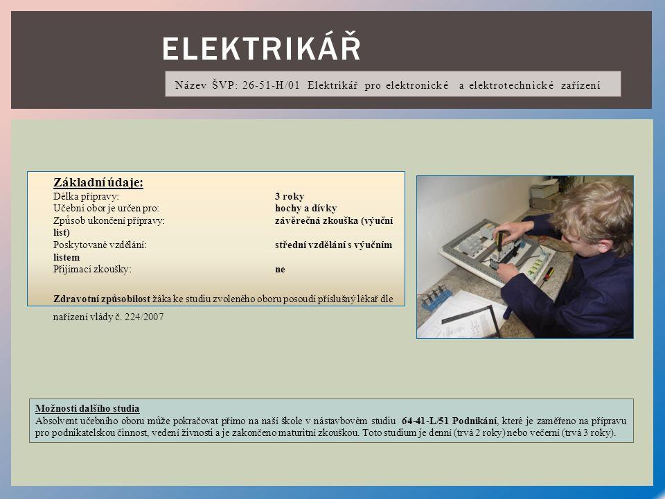 ELEKTRIKÁŘ Název ŠVP: 26-51-H/01 Elektrikář pro elektronické a elektrotechnické zařízení  LLLll Základní údaje: Délka přípravy:3 roky Učební obor je