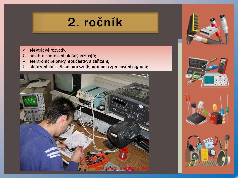 2. ročník  elektrické rozvody;  návrh a zhotovení plošných spojů;  elektronické prvky, součástky a zařízení;  elektronické zařízení pro vznik, pře