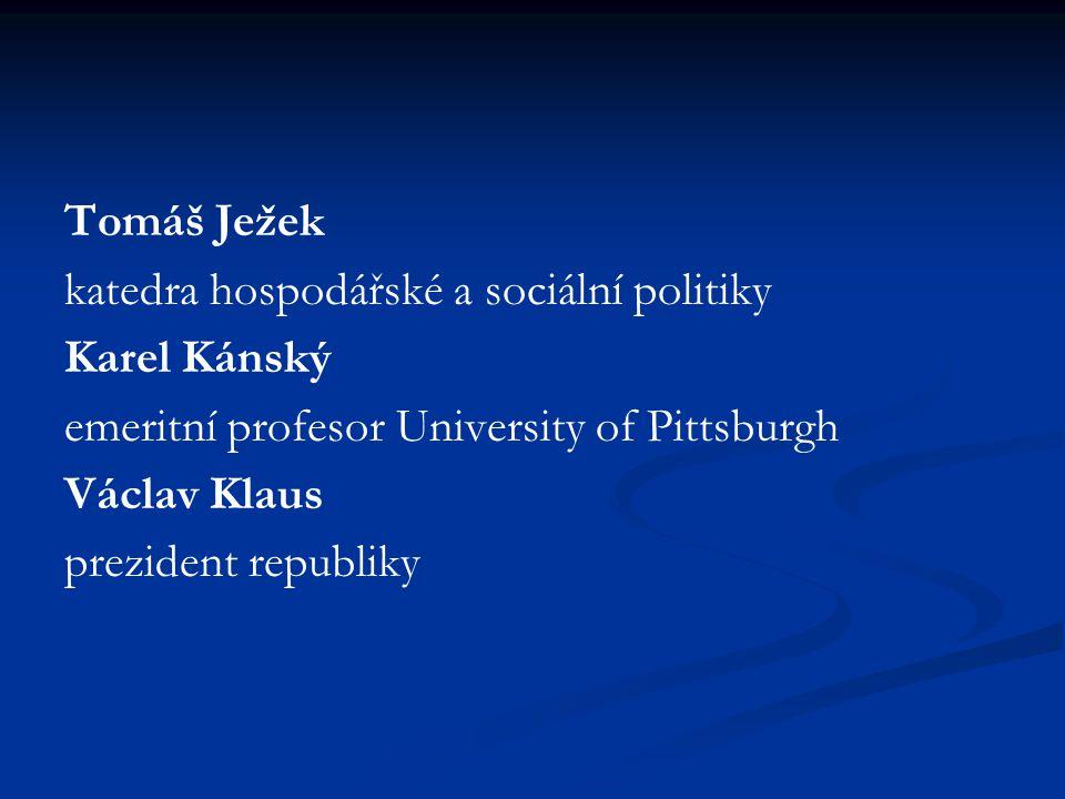 Tomáš Ježek katedra hospodářské a sociální politiky Karel Kánský emeritní profesor University of Pittsburgh Václav Klaus prezident republiky