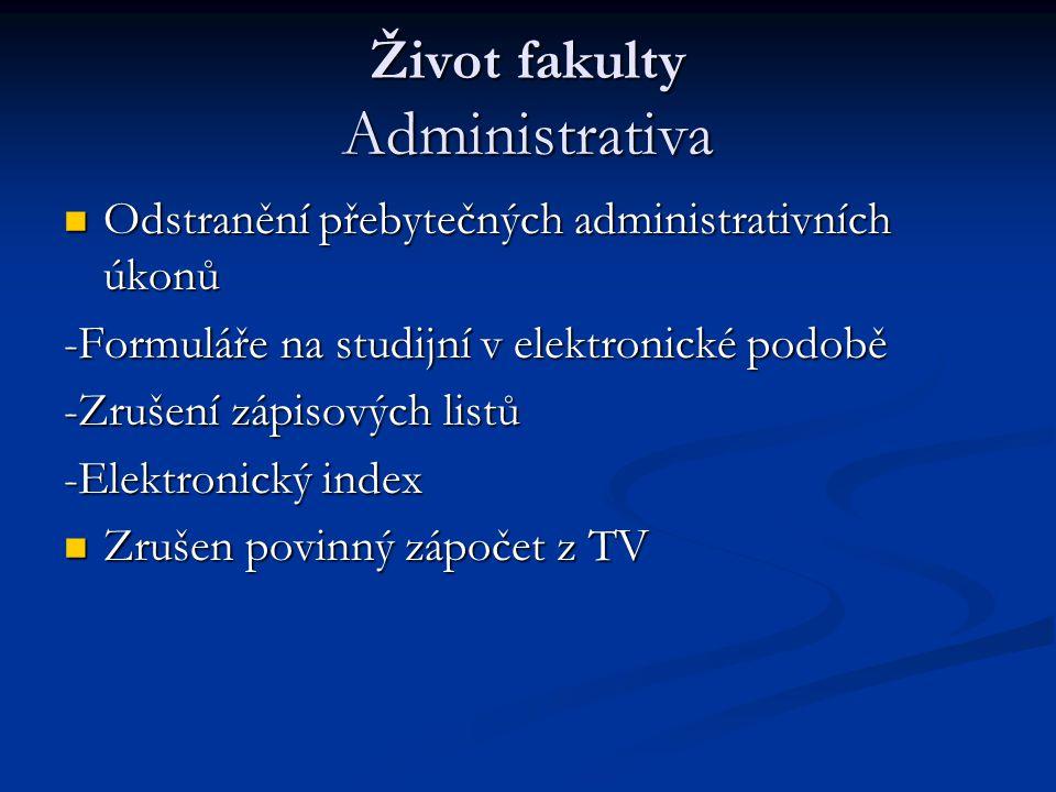 Život fakulty Administrativa Odstranění přebytečných administrativních úkonů Odstranění přebytečných administrativních úkonů -Formuláře na studijní v