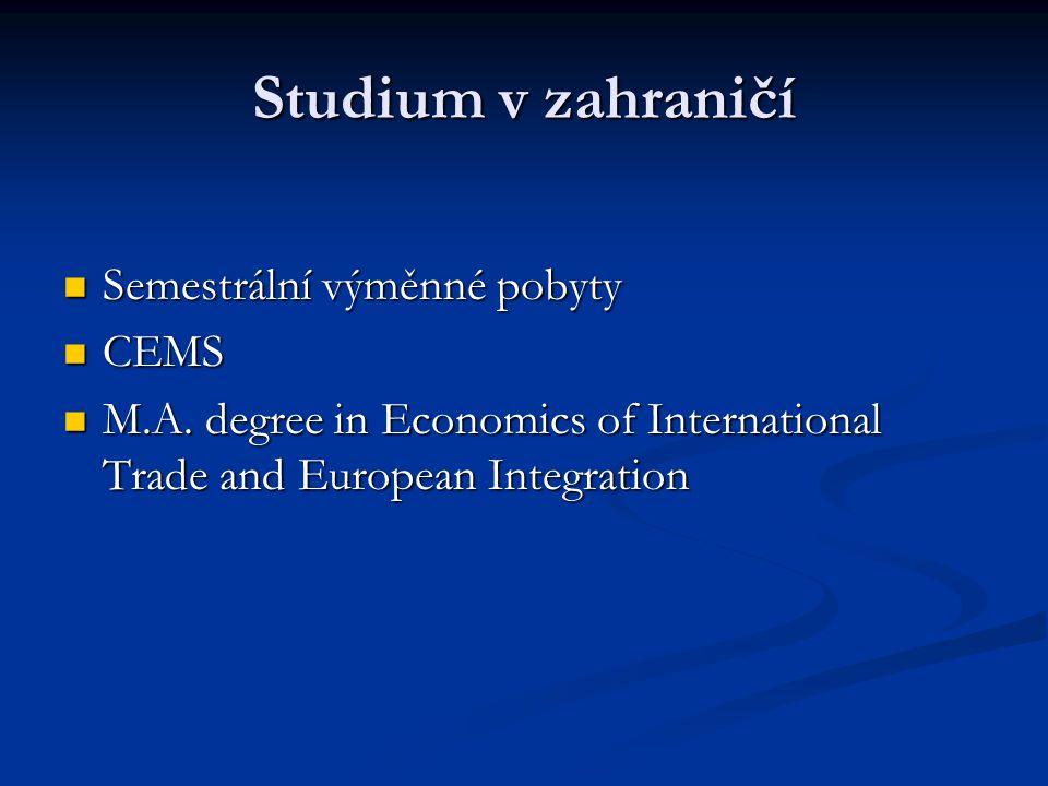 Studium v zahraničí Semestrální výměnné pobyty Semestrální výměnné pobyty CEMS CEMS M.A. degree in Economics of International Trade and European Integ