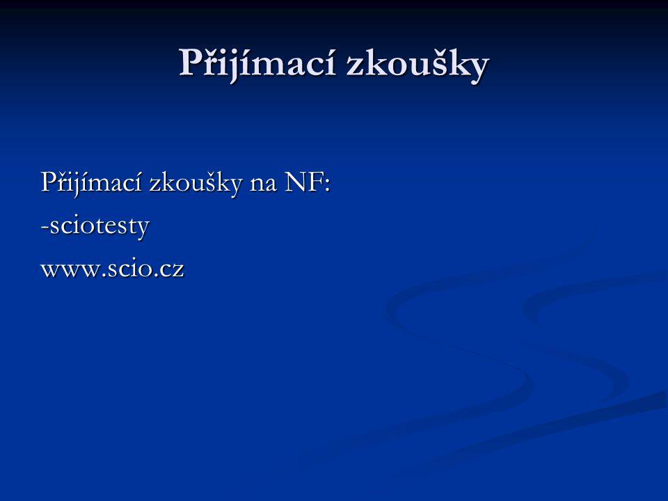 Přijímací zkoušky Přijímací zkoušky na NF: -sciotestywww.scio.cz
