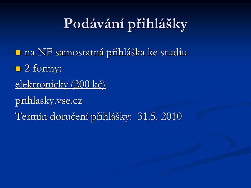 Podávání přihlášky na NF samostatná přihláška ke studiu na NF samostatná přihláška ke studiu 2 formy: 2 formy: elektronicky (200 kč) prihlasky.vse.cz