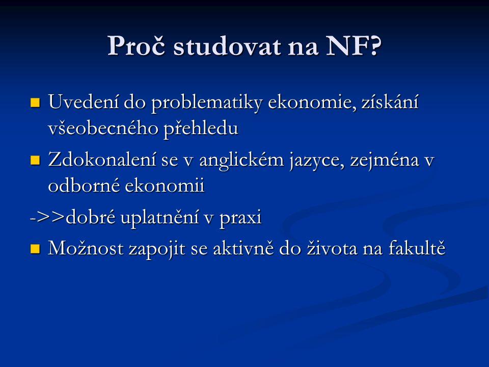 Proč studovat na NF? Uvedení do problematiky ekonomie, získání všeobecného přehledu Uvedení do problematiky ekonomie, získání všeobecného přehledu Zdo