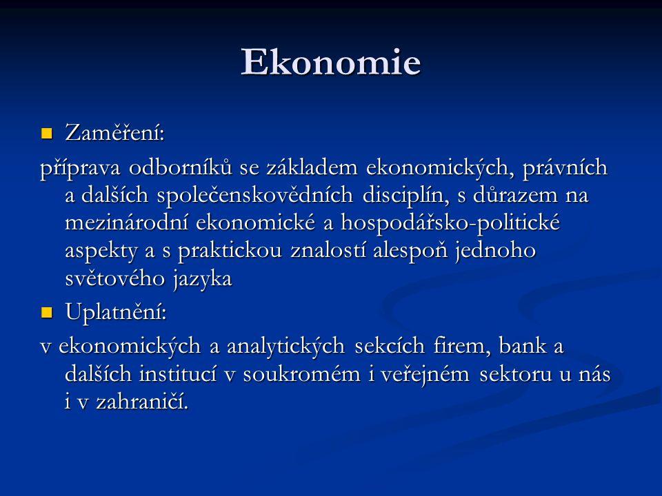 Ekonomie Zaměření: Zaměření: příprava odborníků se základem ekonomických, právních a dalších společenskovědních disciplín, s důrazem na mezinárodní ek