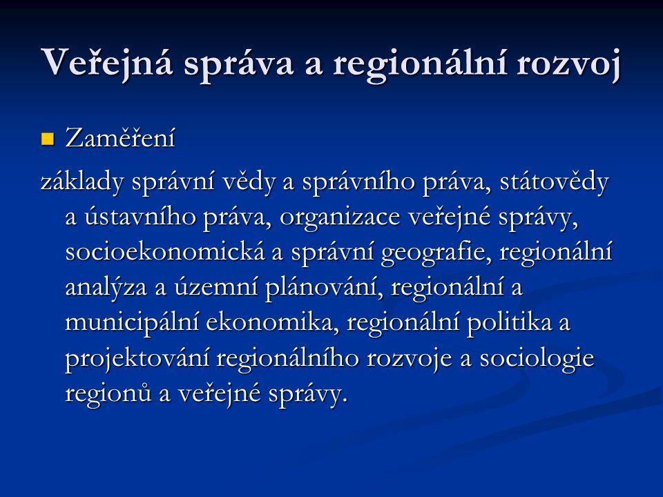 Veřejná správa a regionální rozvoj Zaměření Zaměření základy správní vědy a správního práva, státovědy a ústavního práva, organizace veřejné správy, s