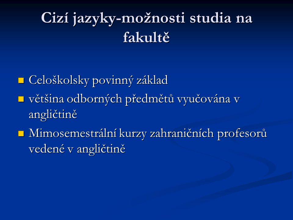 Cizí jazyky-možnosti studia na fakultě Celoškolsky povinný základ Celoškolsky povinný základ většina odborných předmětů vyučována v angličtině většina