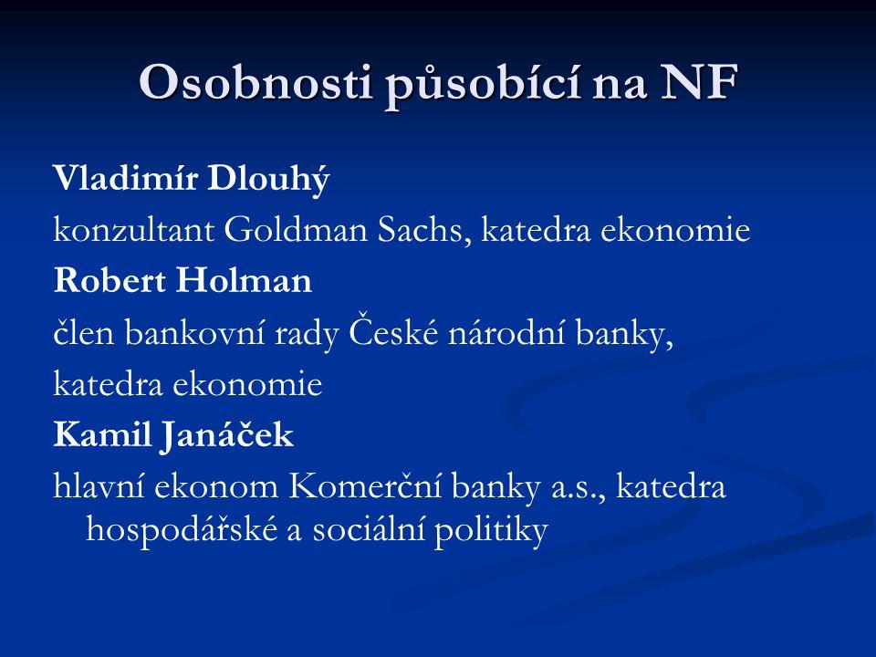 Osobnosti působící na NF Vladimír Dlouhý konzultant Goldman Sachs, katedra ekonomie Robert Holman člen bankovní rady České národní banky, katedra ekon