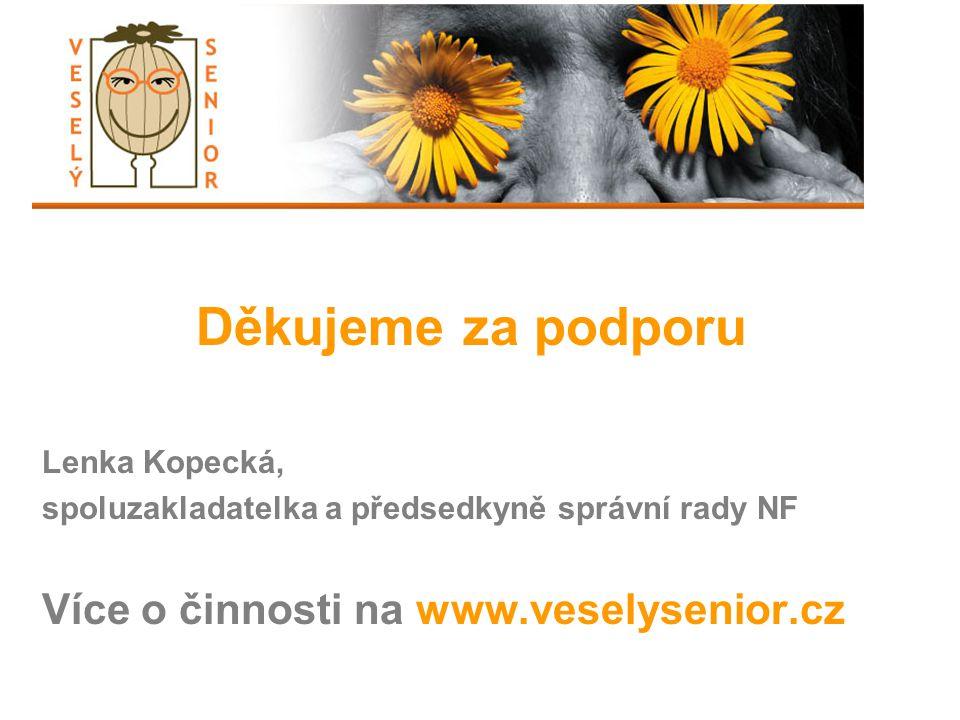 Děkujeme za podporu Lenka Kopecká, spoluzakladatelka a předsedkyně správní rady NF Více o činnosti na www.veselysenior.cz