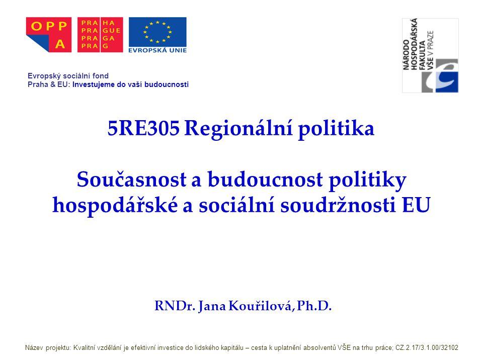 5RE305 Regionální politika Současnost a budoucnost politiky hospodářské a sociální soudržnosti EU RNDr.