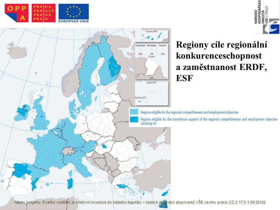Regiony cíle regionální konkurenceschopnost a zaměstnanost ERDF, ESF Zdroj: http://ec.europa.eu/regional_policy/sources/docoffi c/official/regulation/pdf/2007/publications/guide2 007_en.pdf Název projektu: Kvalitní vzdělání je efektivní investice do lidského kapitálu – cesta k uplatnění absolventů VŠE na trhu práce; CZ.2.17/3.1.00/32102