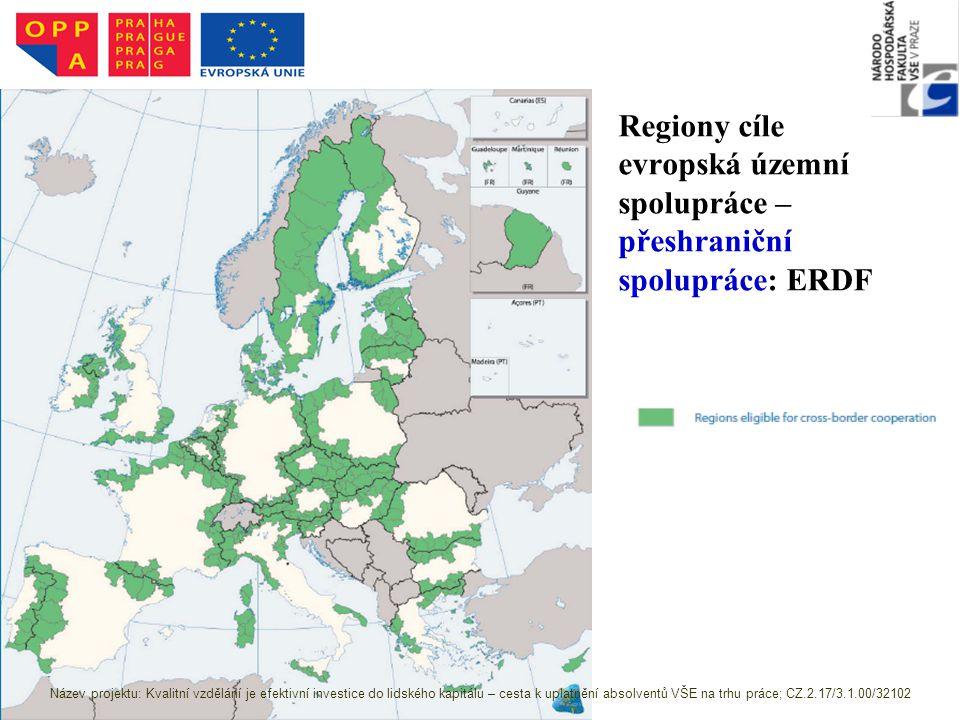 Regiony cíle evropská územní spolupráce – přeshraniční spolupráce: ERDF Zdroj: http://ec.europa.eu/regional_policy/sources/docoffi c/official/regulation/pdf/2007/publications/guide2 007_en.pdf Název projektu: Kvalitní vzdělání je efektivní investice do lidského kapitálu – cesta k uplatnění absolventů VŠE na trhu práce; CZ.2.17/3.1.00/32102