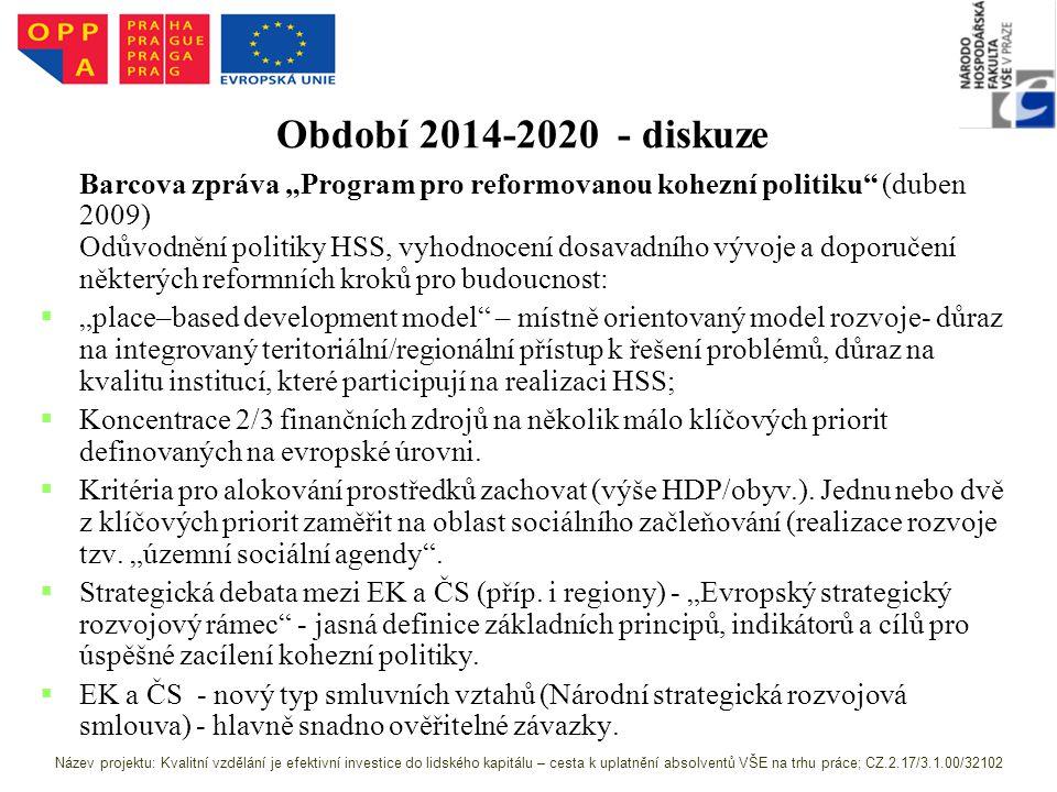 """Období 2014-2020 - diskuze Barcova zpráva """"Program pro reformovanou kohezní politiku (duben 2009) Odůvodnění politiky HSS, vyhodnocení dosavadního vývoje a doporučení některých reformních kroků pro budoucnost:   """"place–based development model – místně orientovaný model rozvoje- důraz na integrovaný teritoriální/regionální přístup k řešení problémů, důraz na kvalitu institucí, které participují na realizaci HSS;   Koncentrace 2/3 finančních zdrojů na několik málo klíčových priorit definovaných na evropské úrovni."""