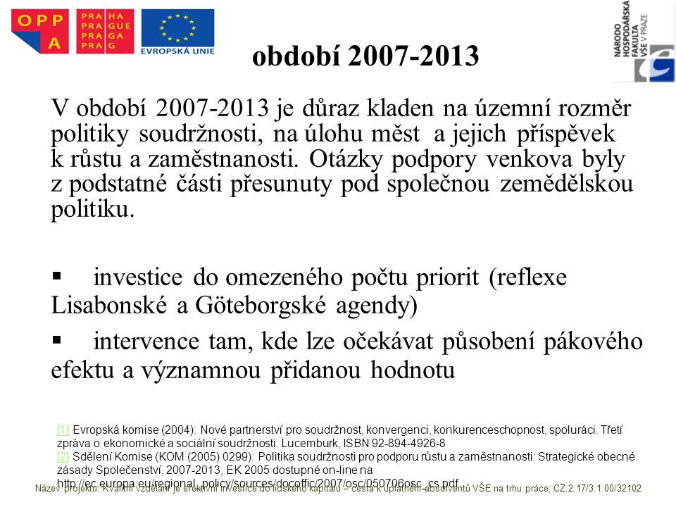 období 2007-2013 V období 2007-2013 je důraz kladen na územní rozměr politiky soudržnosti, na úlohu měst a jejich příspěvek k růstu a zaměstnanosti.