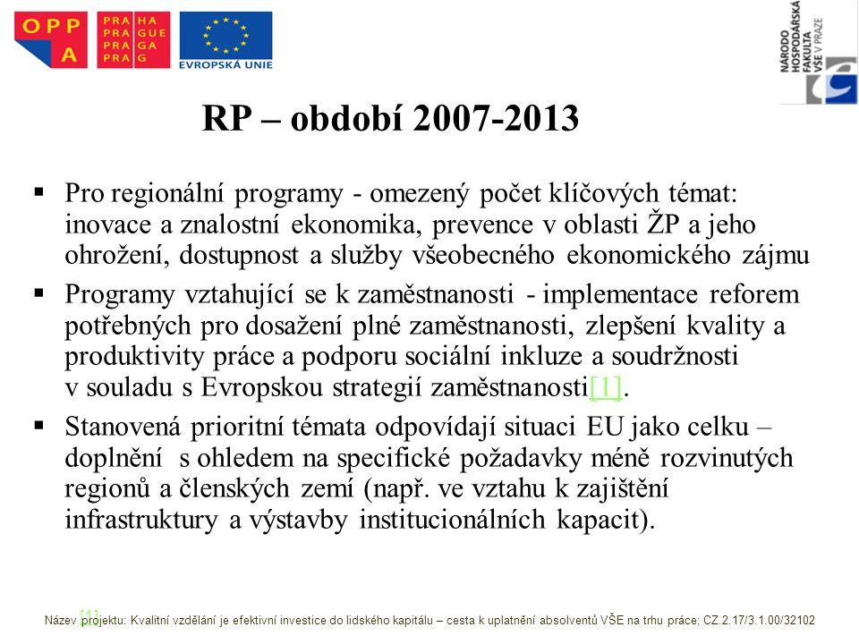RP – období 2007-2013   Pro regionální programy - omezený počet klíčových témat: inovace a znalostní ekonomika, prevence v oblasti ŽP a jeho ohrožení, dostupnost a služby všeobecného ekonomického zájmu   Programy vztahující se k zaměstnanosti - implementace reforem potřebných pro dosažení plné zaměstnanosti, zlepšení kvality a produktivity práce a podporu sociální inkluze a soudržnosti v souladu s Evropskou strategií zaměstnanosti[1].[1]   Stanovená prioritní témata odpovídají situaci EU jako celku – doplnění s ohledem na specifické požadavky méně rozvinutých regionů a členských zemí (např.