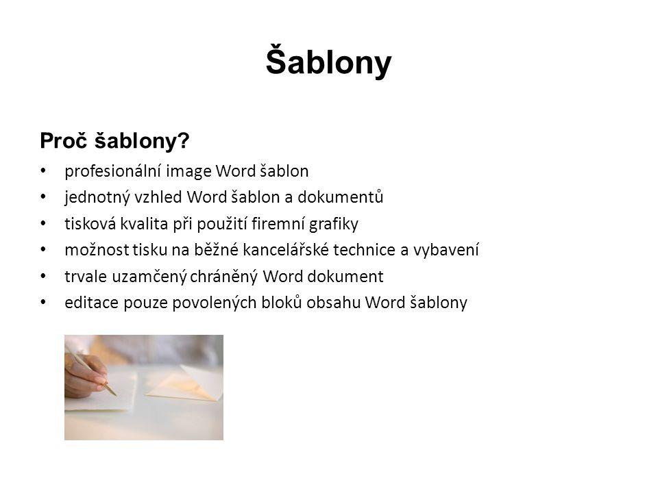 Šablony Proč šablony? profesionální image Word šablon jednotný vzhled Word šablon a dokumentů tisková kvalita při použití firemní grafiky možnost tisk