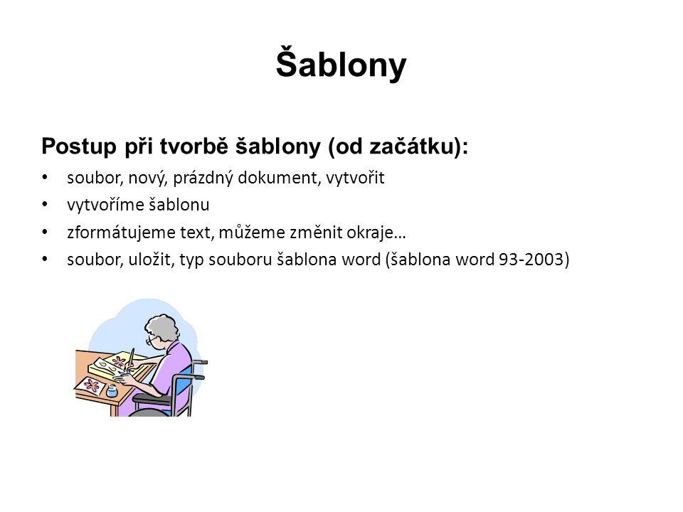Šablony Postup při tvorbě šablony (od začátku): soubor, nový, prázdný dokument, vytvořit vytvoříme šablonu zformátujeme text, můžeme změnit okraje… soubor, uložit, typ souboru šablona word (šablona word 93-2003)