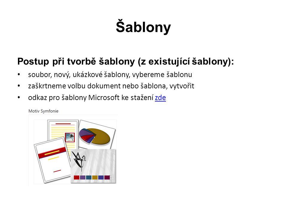 Šablony Postup při tvorbě šablony (z existující šablony): soubor, nový, ukázkové šablony, vybereme šablonu zaškrtneme volbu dokument nebo šablona, vytvořit odkaz pro šablony Microsoft ke stažení zdezde