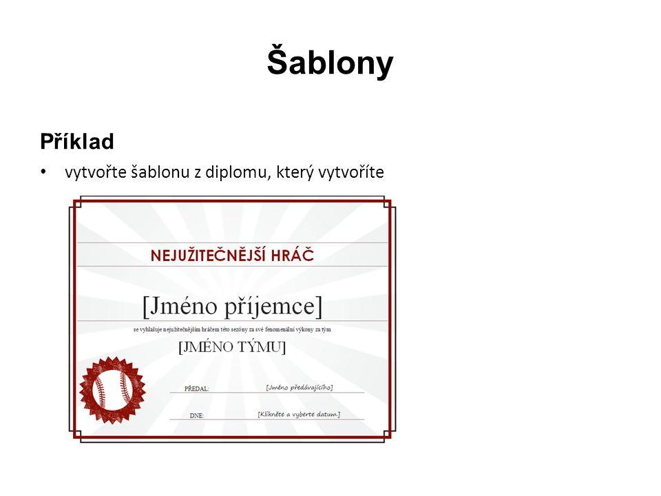 Šablony Příklad vytvořte šablonu z diplomu, který vytvoříte
