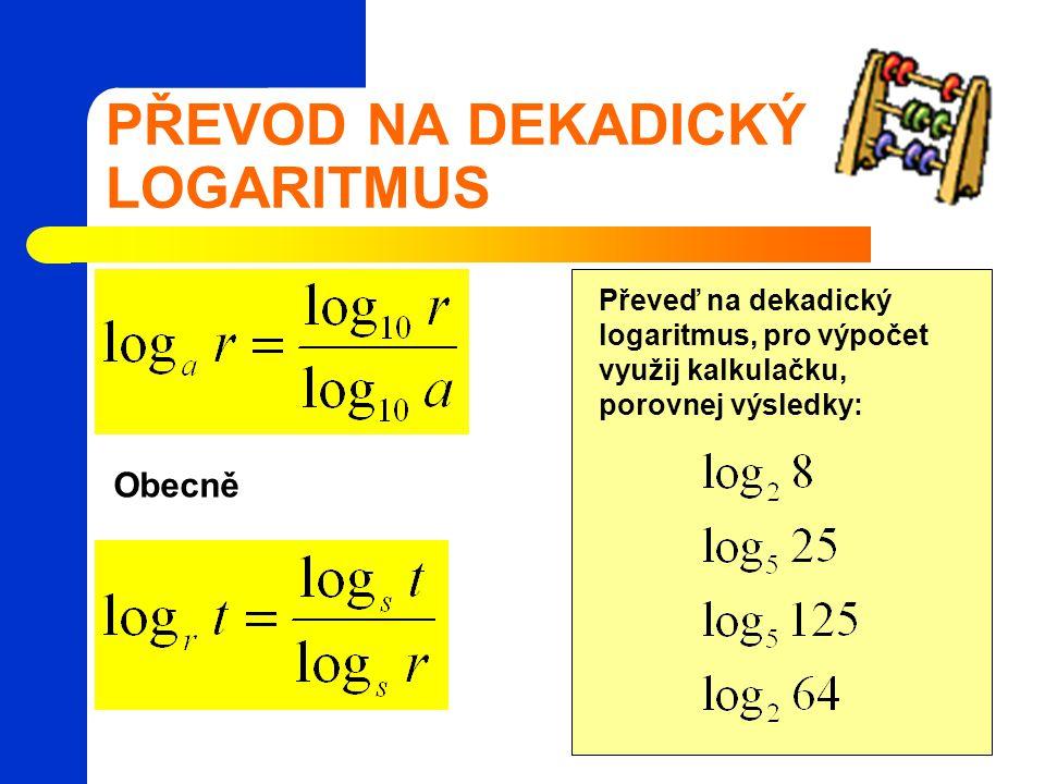 PŘEVOD NA DEKADICKÝ LOGARITMUS Obecně Převeď na dekadický logaritmus, pro výpočet využij kalkulačku, porovnej výsledky: