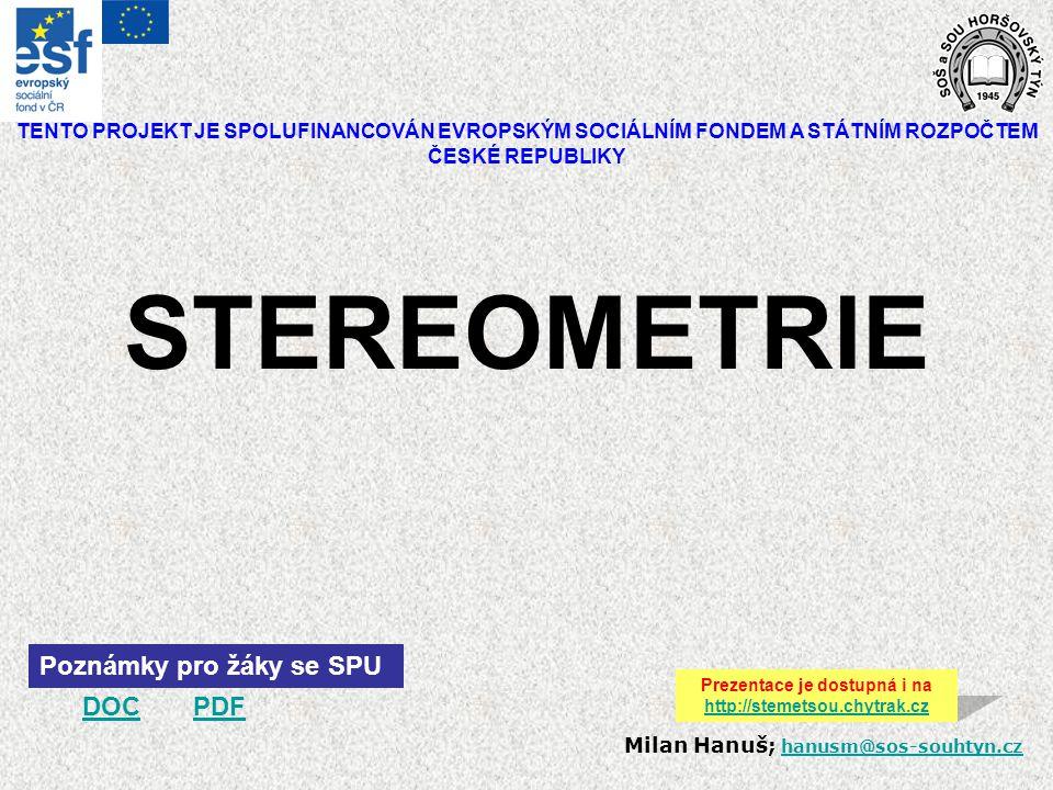 Stereometrie je matematická vědní disciplina zabývající se prostorovými útvary a jejich vztahy.
