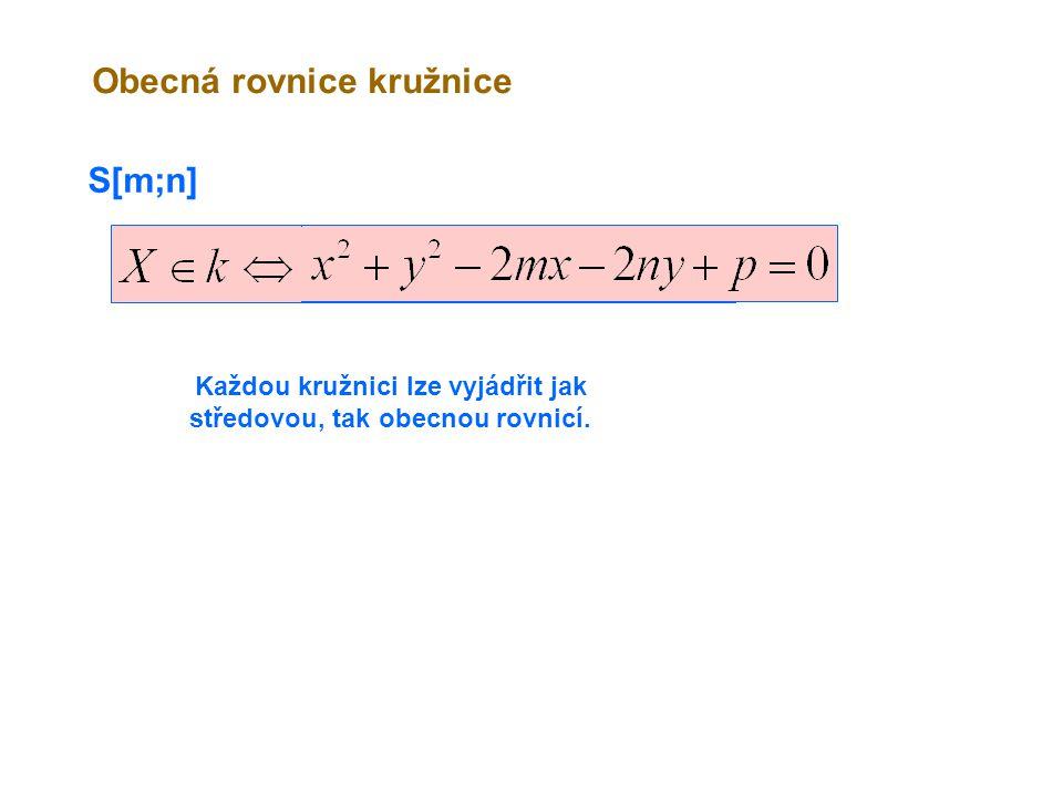 S[m;n] Obecná rovnice kružnice Každou kružnici lze vyjádřit jak středovou, tak obecnou rovnicí.