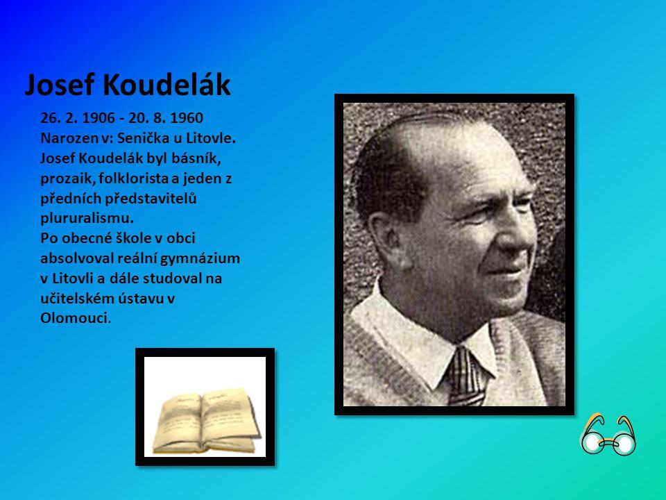 Josef Koudelák 26. 2. 1906 - 20. 8. 1960 Narozen v: Senička u Litovle.