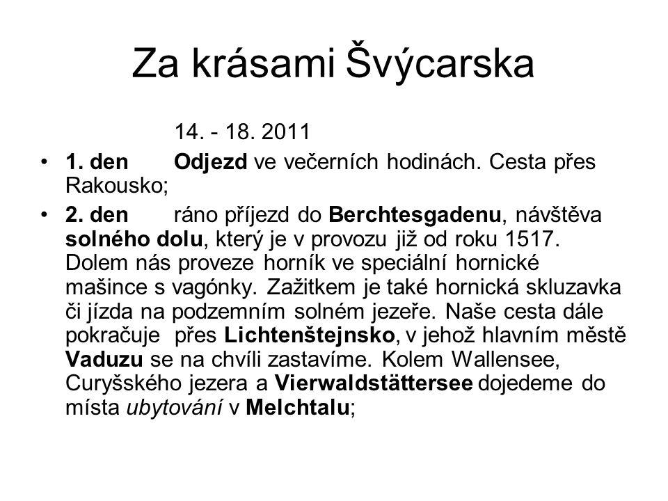 Za krásami Švýcarska 14. - 18. 2011 1. denOdjezd ve večerních hodinách. Cesta přes Rakousko; 2. denráno příjezd do Berchtesgadenu, návštěva solného do