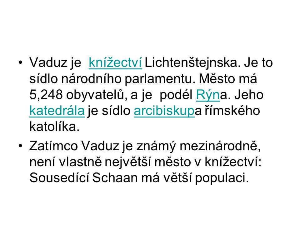 Vaduz je knížectví Lichtenštejnska.Je to sídlo národního parlamentu.