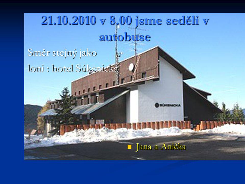 21.10.2010 v 8.00 jsme seděli v autobuse Směr stejný jako loni : hotel Súkenická Jana a Anička
