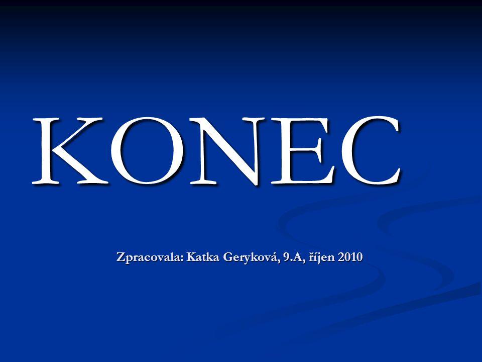 Zpracovala: Katka Geryková, 9.A, říjen 2010 KONEC