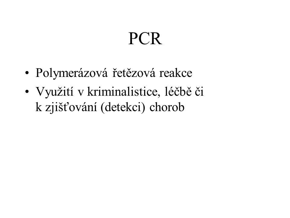 PCR Polymerázová řetězová reakce Využití v kriminalistice, léčbě či k zjišťování (detekci) chorob