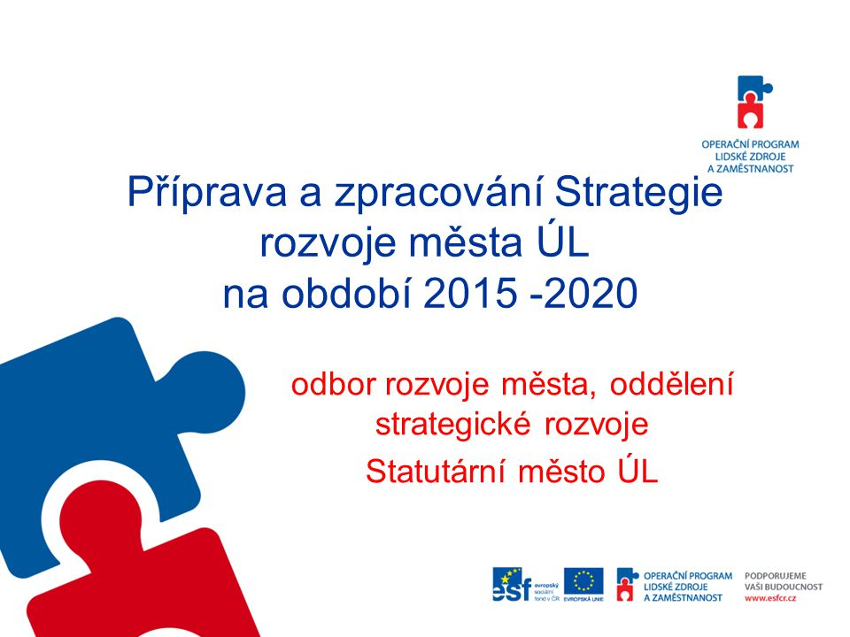 Příprava a zpracování Strategie rozvoje města ÚL na období 2015 -2020 odbor rozvoje města, oddělení strategické rozvoje Statutární město ÚL