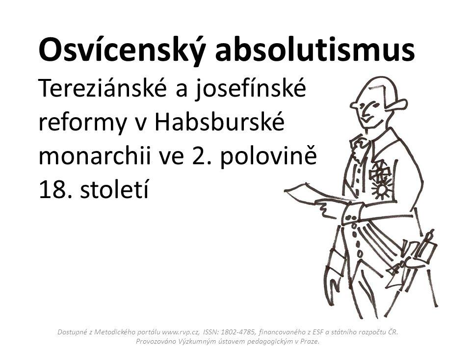 Osvícenský absolutismus Tereziánské a josefínské reformy v Habsburské monarchii ve 2. polovině 18. století Dostupné z Metodického portálu www.rvp.cz,