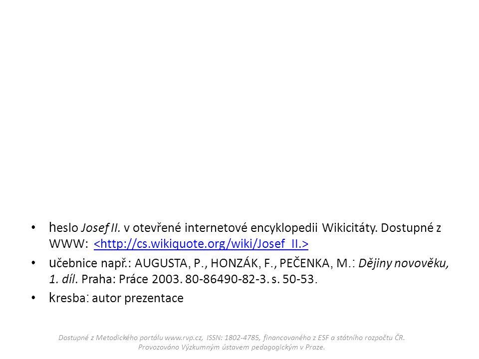 h eslo Josef II. v otevřené internetové encyklopedii Wikicitáty. Dostupné z WWW: u čebnice např.: AUGUSTA, P., HONZÁK, F., PEČENKA, M.: Dějiny novověk